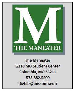 The Maneater G210 MU Student Center Columbia, MO 65211 diehlb@missouri.edu