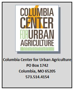 Columbia Center for Urban Agriculture PO Box 1742 Columbia, MO 65205